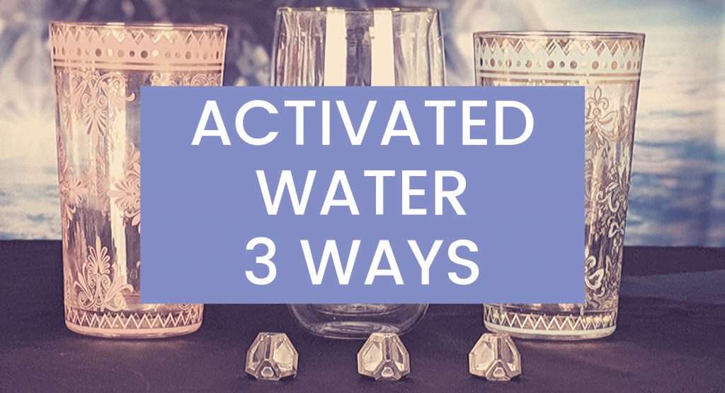 Activated Water how to 3 Ways