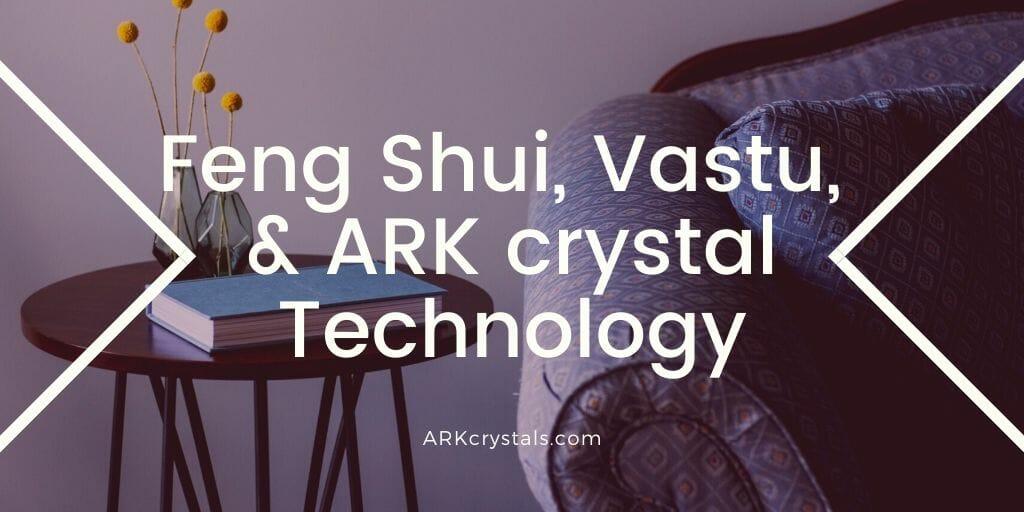 Feng Shui Vastu and ARK Technology