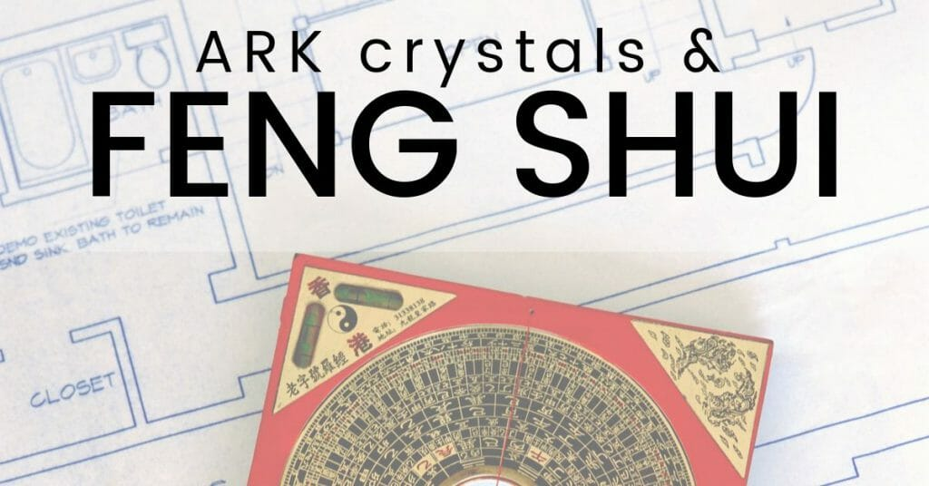 ARK crystals and Feng Shui