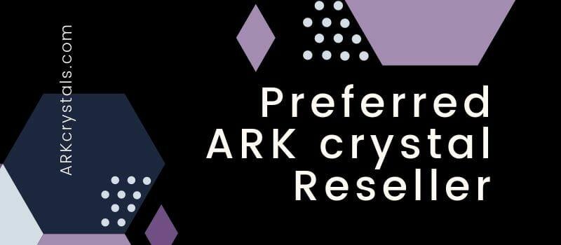 Preferred ARK crystal Reseller